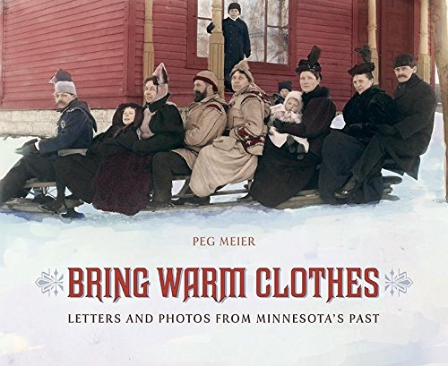 9780873516396: Bring Warm Clothes: Letters and Photos from Minnesota's Past