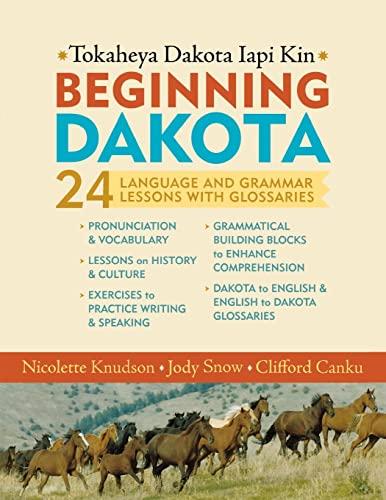 9780873517805: Beginning Dakota/Tokaheya Dakota Iyapi Kin: 24 Language and Grammar Lessons With Glossaries