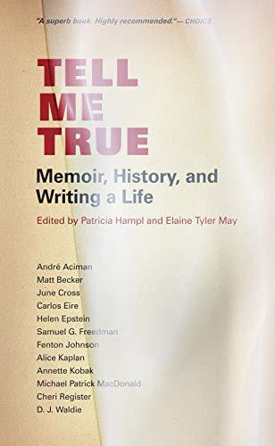 Tell Me True: Memoir, History, and Writing: Editor-Patricia Hampl; Editor-Elaine
