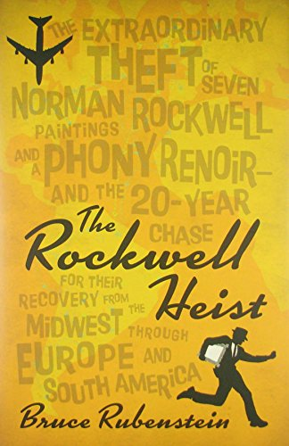 9780873518901: The Rockwell Heist: The Extraordinary Theft of Seven Norman Rockwell Paintings and a Phony Renoir-And the 20-Year Chase for Their Recovery
