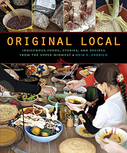 9780873518949: Original Local: Indigenous Foods, Stories, and Recipes from the Upper Midwest