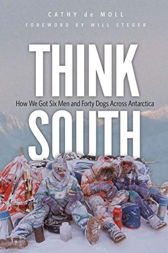 9780873519885: Think South: How We Got Six Men and Forty Dogs Across Antarctica