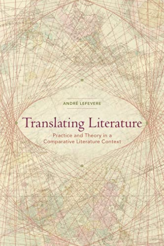 9780873523943: Translating Literature: Practice and Theory in a Comparative Literature Context