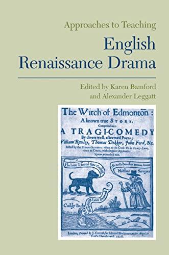 Approaches to Teaching English Renaissance Drama: Bamford, Karen & Alexander Leggatt