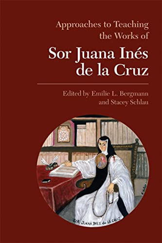 9780873528153: Approaches to Teaching the Works of Sor Juana Inés de la Cruz (Approaches to Teaching World Literature)