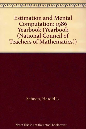 Estimation and Mental Computation: 1986 Yearbook (Yearbook (National Council of Teachers of Mathematics)) (0873532260) by Schoen, Harold L.; Zweng, Marilyn