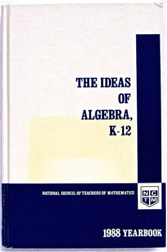 9780873532501: Ideas of Algebra, K-12: 1988 Yearbook (Yearbook (National Council of Teachers of Mathematics), 1988.)