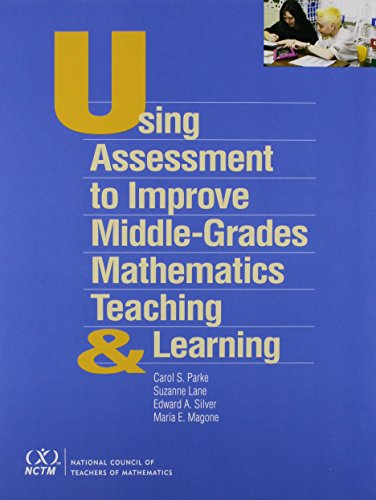 Using Assessment to Improve Middle-Grades Mathematics Teaching: Carol S. Parke,
