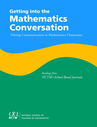 9780873536011: Getting Into the Mathematics Conversation: Valuing Communication in Mathematics Classrooms Readings from NCTM's School-Based Journals