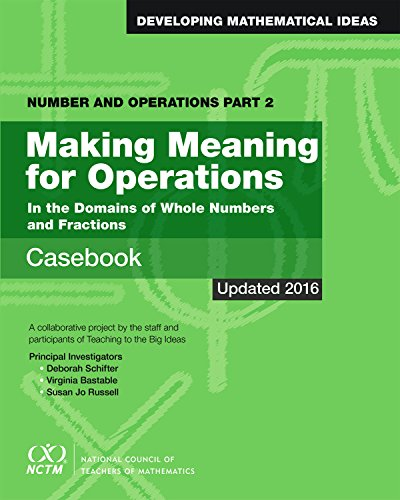 Number and Operations, Part 2: Making Meaning for Operations Casebook: Deborah Schifter