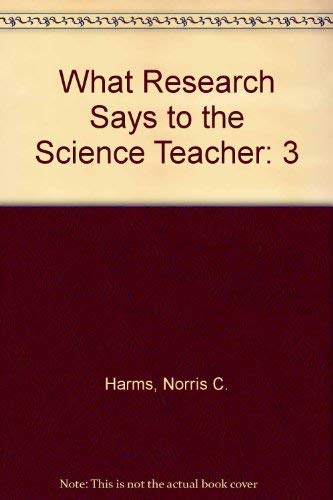 What Research Says to the Science Teacher: Harms, Norris C.