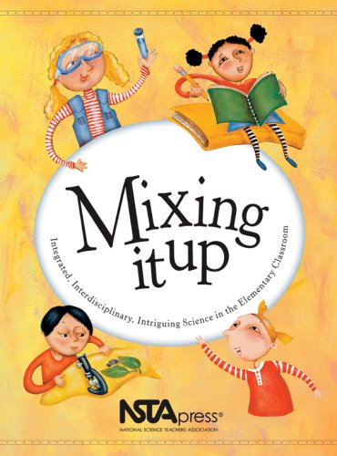 9780873552318: Mixing It Up: Integrated, Interdisciplinary, Intriguing Science in the Elementary Classroom : An Nsta Press Journals Collection