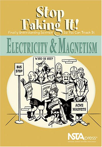 9780873552363: Electricity And Magnetism: Stop Faking It! Finally Understanding Science So You Can Teach It