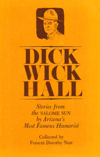 9780873580243: Dick Wick Hall: Stories from the Salome Sun by Arizona's Most Famous Humorist