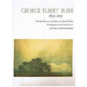 George Elbert Burr. Catalogue Raisonne and Guide to the Etched Works.
