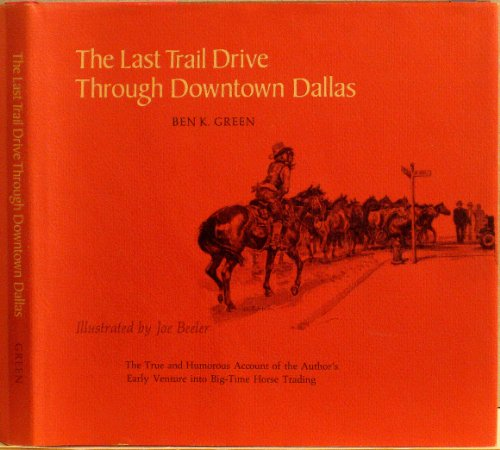The Last Trail Drive Through Downtown Dallas: Green, Ben K