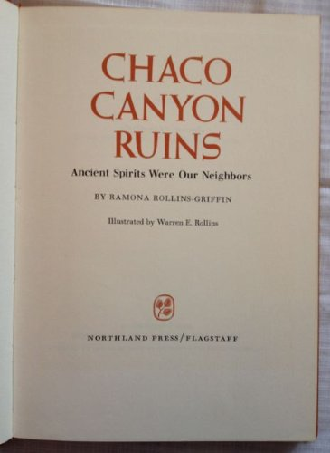 Chaco Canyon ruins;: Ancient spirits were our neighbors: Griffin, Ramona (Rollins)