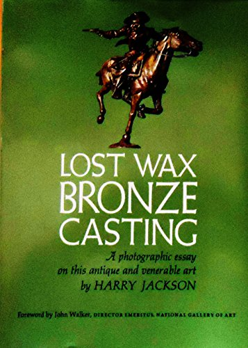 LOST WAX BRONZE CASTING: A photographic essay on this antique and venerable art (Signed)