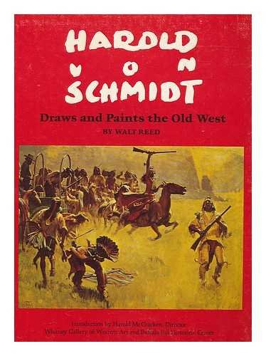 Harold von Schmidt: Draws and Paints the Old West: Reed, Walt