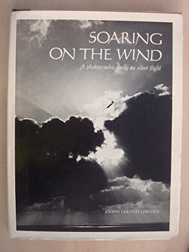 Soaring on the wind;: A photographic essay on silent flight: Joseph Colville Lincoln