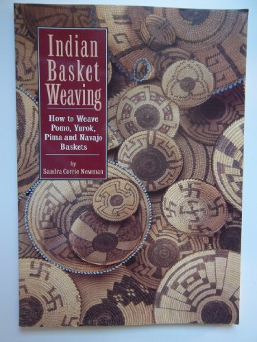 Indian Basket Weaving: How to Weave, Pomo,: Sandra Corrie Newman