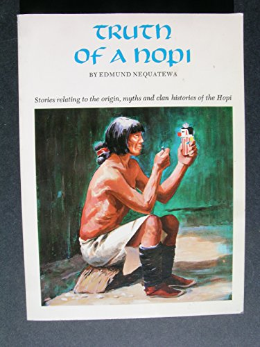 9780873581165: Truth of a Hopi: Stories Relating to the Origin, Myths, and Clan Histories of the Hopi
