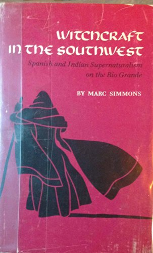 Witchcraft in the Southwest: Spanish and Indian Supernaturalism on the Rio Grande: Simmons, Marc