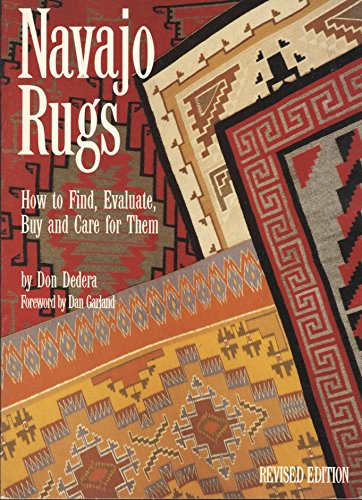Navajo Rugs: How to Find, Evaluate, Buy and Care for Them (9780873581387) by Don Dedera