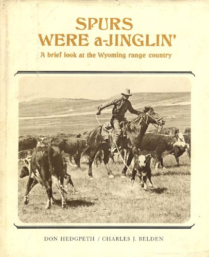 Spurs were a-jinglin': A brief look at the Wyoming range country: Hedgpeth, Don