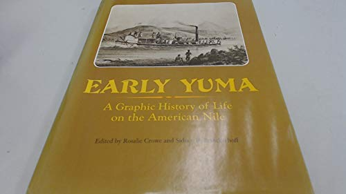 EARLY YUMA: A Graphic History of Life on the American Nile: Crowe, Rosalie; Brinckerhoff, Sidney B....