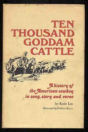 9780873581486: Ten Thousand Goddam Cattle: A History of the American Cowboy in Song, Story and Verse