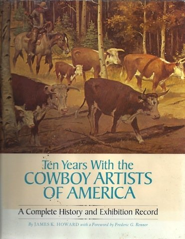 Ten Years with the Cowboy Artists of America.: HOWARD, JAMES.