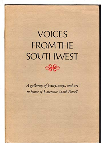 Voices from the Southwest: A Gathering in Honor of Lawrence Clark Powell: Dickinson, Donal C., W. ...
