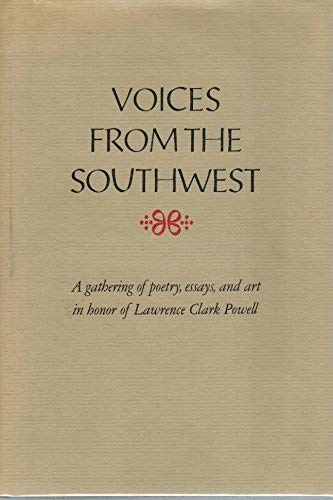 Voices from the Southwest A Gathering in Honor of Lawrence Clark Powell: Powell, Lawrence Clark] ...