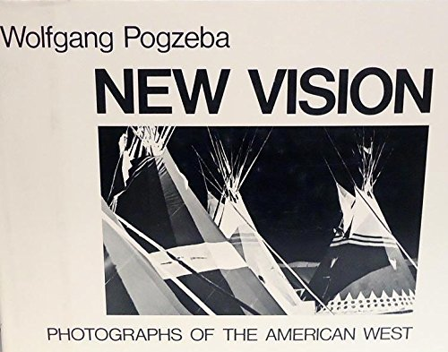 New Vision: Photographs of the American West: Pogzeba, Wolfgang