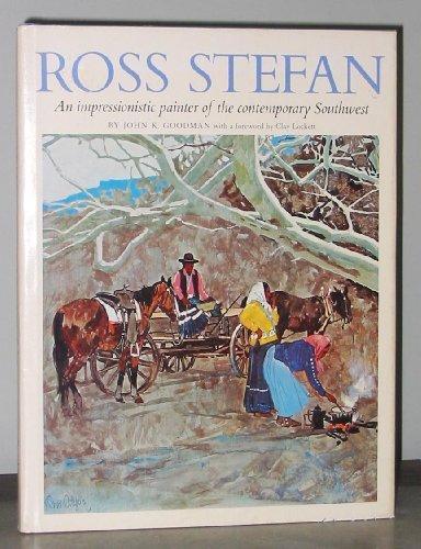 Ross Stefan, an Impressionistic Painter of the Contemporary Southwest: Goodman, John K.