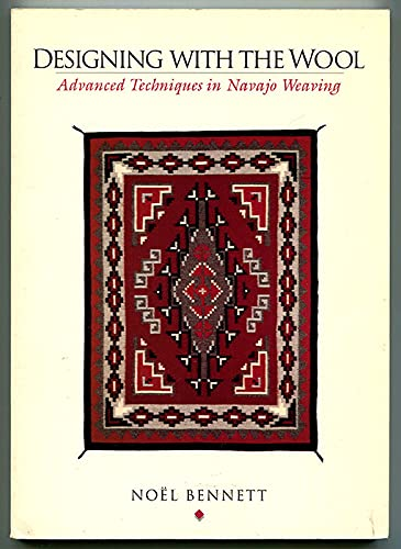 9780873581714: Designing With the Wool: Advanced Techniques in Navajo Weaving