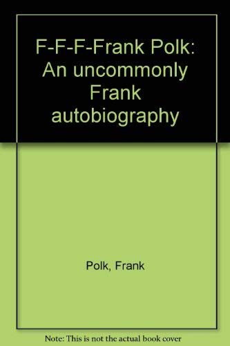 F-F-F-Frank Polk: An Uncommonly Frank Autobiography: Polk, Frank (introduction By Slim Pickens)