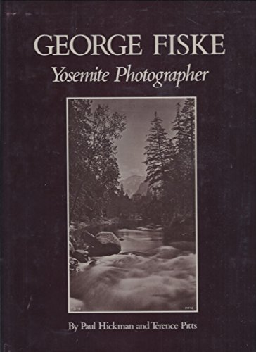 George Fiske, Yosemite Photographer / by Paul Hickman and Terence Pitts ; Pref. by Beaumont ...