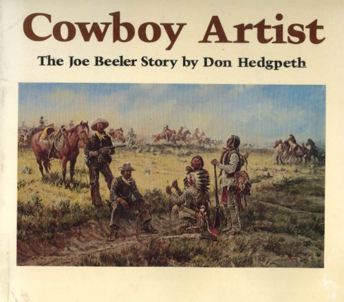 Cowboy Artist; The Joe Beeler Story: Hedgpeth, Don