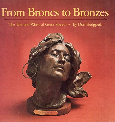 From Broncs to Bronzes: The life and work of Grant Speed: Hedgpeth, Don