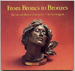 From broncs to bronzes The life and work of Grant Speed: Hedgpeth, Don