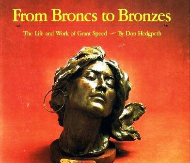From Broncs to Bronzes: The Life and Work of Grant Speed: Hedgpeth, Don & Art By Grant Speed