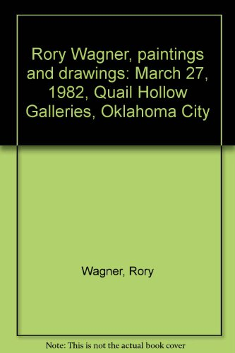 9780873583046: Rory Wagner, paintings and drawings: March 27, 1982, Quail Hollow Galleries, Oklahoma City