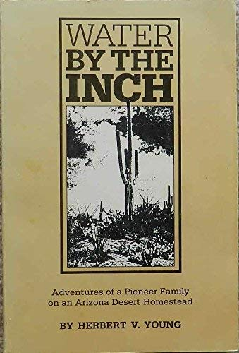 9780873583251: Water by the Inch: Adventures of a Pioneer Family on an Arizona Desert Homestead