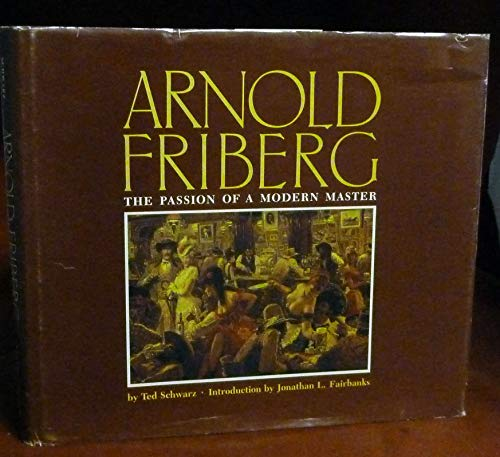 Arnold Friberg: The Passion of a Modern Master: Schwarz, Ted
