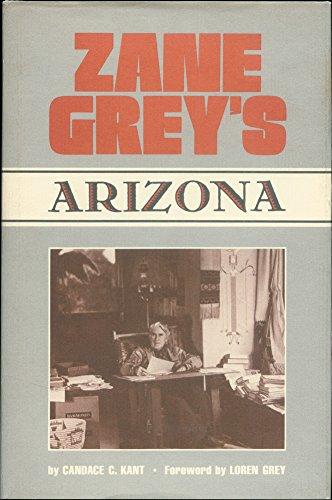 Zane Grey's Arizona: Kant, Candace C. (signed)
