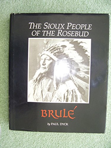 Sioux: People of the Rosebud: Dyck, Paul