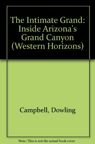 The Intimate Grand: Inside Arizona's Grand Canyon (Western Horizons): Campbell, Dowling