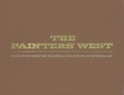 The Painters' West: A Selection from the Rockwell Collection of Western Art (SIGNED): Rockwell...